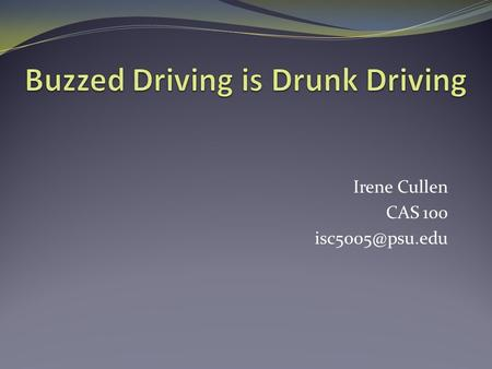 Irene Cullen CAS 100 Overview Video Clip from Ad Council Why Buzzed Driving is Drunk Driving How to Prevent Impaired Driving The Consequences.