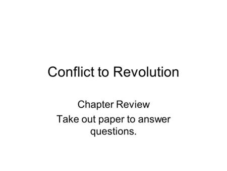 Conflict to Revolution Chapter Review Take out paper to answer questions.