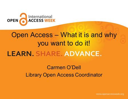Open Access – What it is and why you want to do it! Carmen O'Dell Library Open Access Coordinator.