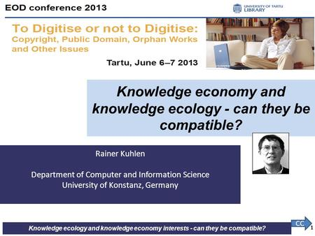 Knowledge ecology and knowledge economy interests - can they be compatible? Rainer Kuhlen Department of Computer and Information Science University of.