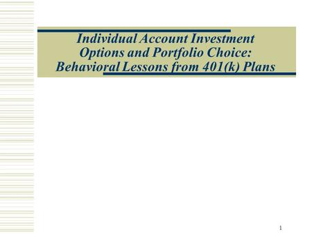 1 Individual Account Investment Options and Portfolio Choice: Behavioral Lessons from 401(k) Plans.