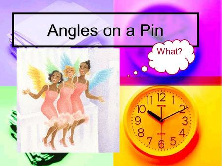 Angles on a Pin What? Sequence: Warm-up discussion. Warm-up discussion. Meaning of the title, Angles on a Pin. Meaning of the title, Angles on a Pin.