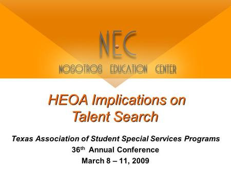 HEOA Implications on Talent Search Texas Association of Student Special Services Programs 36 th Annual Conference March 8 – 11, 2009.