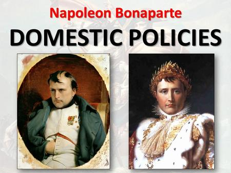 Napoleon Bonaparte DOMESTIC POLICIES. Napoleon and the Catholic Church CONCORDAT OF 1801 CONCORDAT OF 1801 …an agreement between Napoleon and Pope Pius.