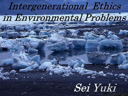 Sei Yuki Intergenerational Ethics in Environmental Problems.