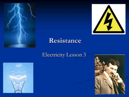 Resistance Electricity Lesson 3. Learning Objectives To define resistance. To know what causes resistance. To know how to measure resistance.