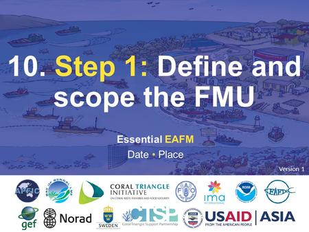 10. STEP 1: DEFINE & SCOPE Essential EAFM Date Place 10. Step 1: Define and scope the FMU Version 1.