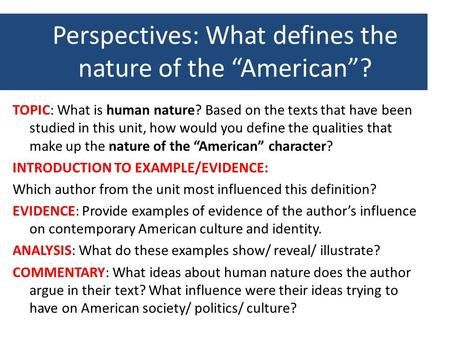"Perspectives: What defines the nature of the ""American""? TOPIC: What is human nature? Based on the texts that have been studied in this unit, how would."