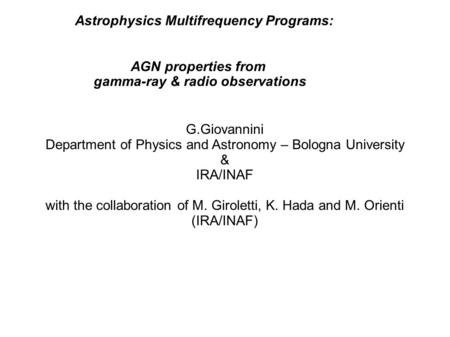 G.Giovannini Department of Physics and Astronomy – Bologna University & IRA/INAF with the collaboration of M. Giroletti, K. Hada and M. Orienti (IRA/INAF)