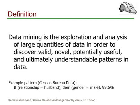 Ramakrishnan and Gehrke. Database Management Systems, 3 rd Edition. Definition Data mining is the exploration and analysis of large quantities of data.