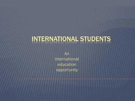 An international education opportunity. www.IntlStudents.org.
