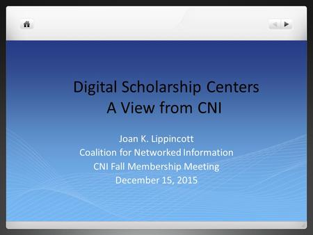 Joan K. Lippincott Coalition for Networked Information CNI Fall Membership Meeting December 15, 2015 Digital Scholarship Centers A View from CNI.