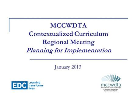MCCWDTA Contextualized Curriculum Regional Meeting Planning for Implementation January 2013.