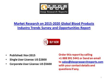 Market Research on 2015-2020 Global Blood Products Industry Trends Survey and Opportunities Report Published: Nov 2015 Single User License: US $2800 Corporate.