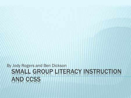 By Jody Rogers and Ben Dickson.  Connect Instructional Shifts and Standards to small group instruction  Review the components of reading development.