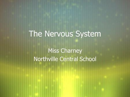 The Nervous System Miss Charney Northville Central School Miss Charney Northville Central School.