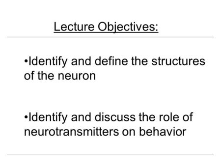 Lecture Objectives: Identify and define the structures  of the neuron