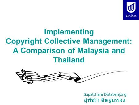 Implementing Copyright Collective Management: A Comparison of Malaysia and Thailand Supatchara Distabanjong สุพัชรา ดิษฐบรรจง.