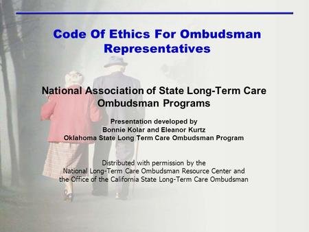 Code Of Ethics For Ombudsman Representatives National Association of State Long-Term Care Ombudsman Programs Presentation developed by Bonnie Kolar and.