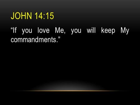 "JOHN 14:15 ""If you love Me, you will keep My commandments."""
