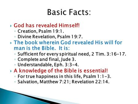  God has revealed Himself! ◦ Creation, Psalm 19:1. ◦ Divine Revelation, Psalm 19:7.  The book wherein God revealed His will for man is the Bible. It.