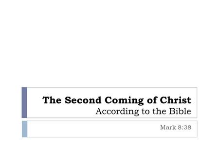 The Second Coming of Christ According to the Bible Mark 8:38.
