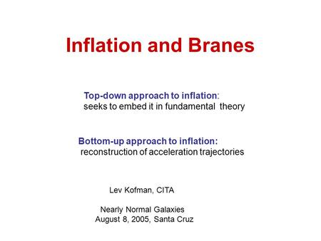 Inflation and Branes Bottom-up approach to inflation: reconstruction of acceleration trajectories Top-down approach to inflation: seeks to embed it in.