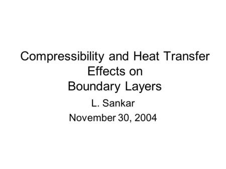 Compressibility and Heat Transfer Effects on Boundary Layers L. Sankar November 30, 2004.
