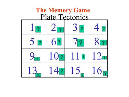 1234 5678 9101112 13141516 The Memory Game Plate Tectonics.