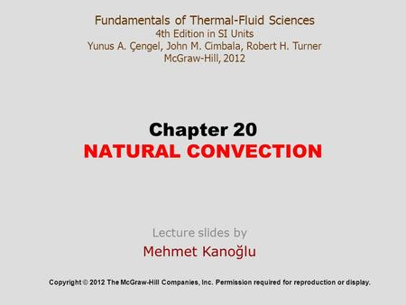 Chapter 20 NATURAL CONVECTION Copyright © 2012 The McGraw-Hill Companies, Inc. Permission required for reproduction or display. Fundamentals of Thermal-Fluid.