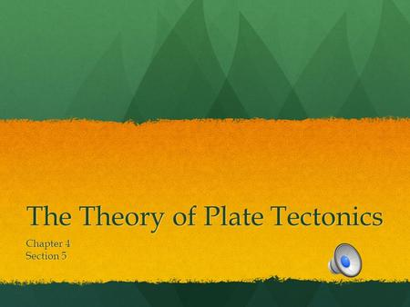 The Theory of Plate Tectonics Chapter 4 Section 5.