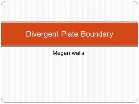 Megan walls Divergent Plate Boundary. Divergent plate boundary Oceanic Divergent plate boundary occurs beneath oceanic lithosphere the rising convection.