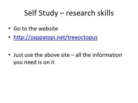Self Study – research skills Go to the website  Just use the above site – all the information you need is on it.