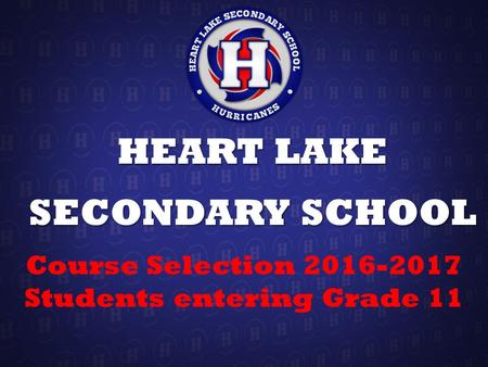 HEART LAKE SECONDARY SCHOOL Course Selection 2016-2017 Students entering Grade 11.