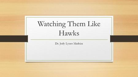 "Watching Them Like Hawks Dr. Jody Lynee Madeira. Our ""Topics of Prey"" Tonight… Overview of the Indiana legislative process Getting to Know the Indiana."