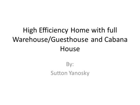 High Efficiency Home with full Warehouse/Guesthouse and Cabana House By: Sutton Yanosky.