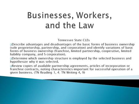 Tennessee State CLEs  Describe advantages and disadvantages of the basic forms of business ownership (sole proprietorship, partnership, and corporation)
