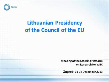 Lithuanian Presidency of the Council of the EU Meeting of the Steering Platform on Research for WBC Zagreb, 11-12 December 2013.