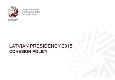 LATVIAN PRESIDENCY 2015 COHESION POLICY. Adoption of programming documents slower than expected: 50% of programmes can be adopted only after MFF amendments.