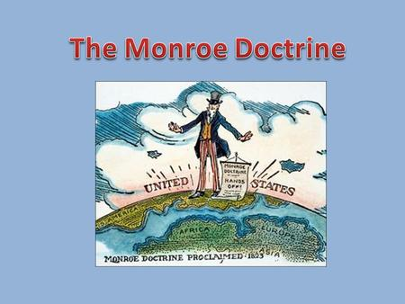 monroe doctrine research papaer How would the united states have enforced the monroe doctrine if its declaration had been immediately challenged by any of the european powers at which it was aimed.