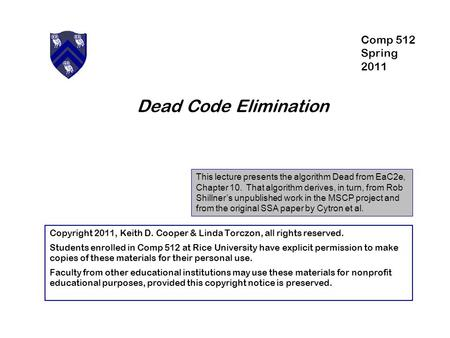Dead Code Elimination This lecture presents the algorithm Dead from EaC2e, Chapter 10. That algorithm derives, in turn, from Rob Shillner's unpublished.