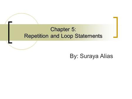 Chapter 5: Repetition and Loop Statements By: Suraya Alias.