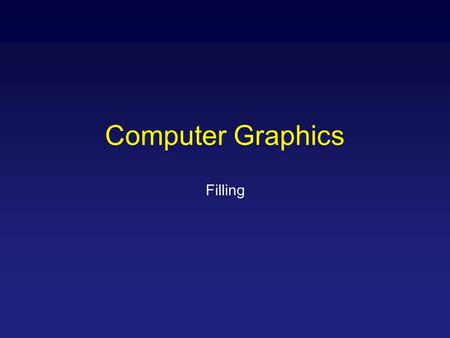 Computer Graphics Filling. Filling Polygons So we can figure out how to draw lines and circles How do we go about drawing polygons? We use an incremental.