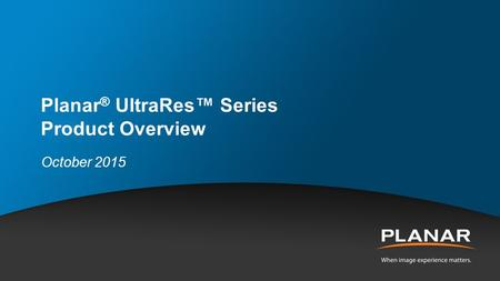 Planar ® UltraRes™ Series Product Overview October 2015.