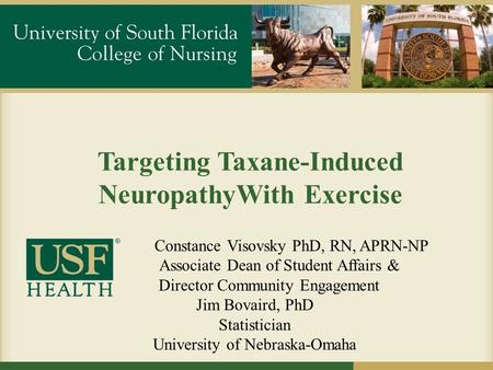 Targeting Taxane-Induced NeuropathyWith Exercise Constance Visovsky PhD, RN, APRN-NP Associate Dean of Student Affairs & Director Community Engagement.