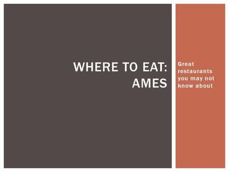 Great restaurants you may not know about WHERE TO EAT: AMES.