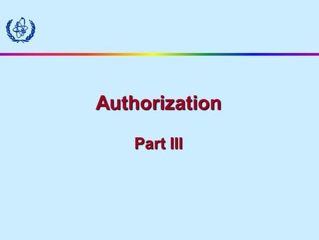 Authorization Part III. Content of a license Structure of a license General elements General and specific conditions Annexes Documents attached (e.g.
