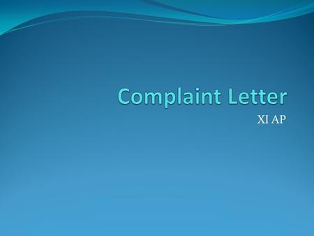 XI AP. 1. Definition Complain letter is a letter that is written about disappointment of the costumers about goods or services that were ordered.