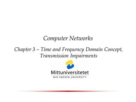 Computer Networks Chapter 3 – Time and Frequency Domain Concept, Transmission Impairments.