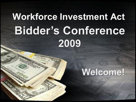 Workforce Investment Act Bidder's Conference 2009 Welcome!